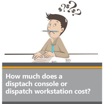 How much does a disptach console or dispatch workstation cost?