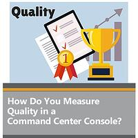 How Do You Measure Quality in a Command Center Console
