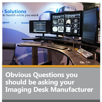 Obvious Questions you should be asking your Imaging Desk Manufacturer
